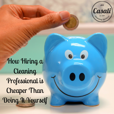 How Hiring a Cleaning Professional is Cheaper Than Doing It Yourself
